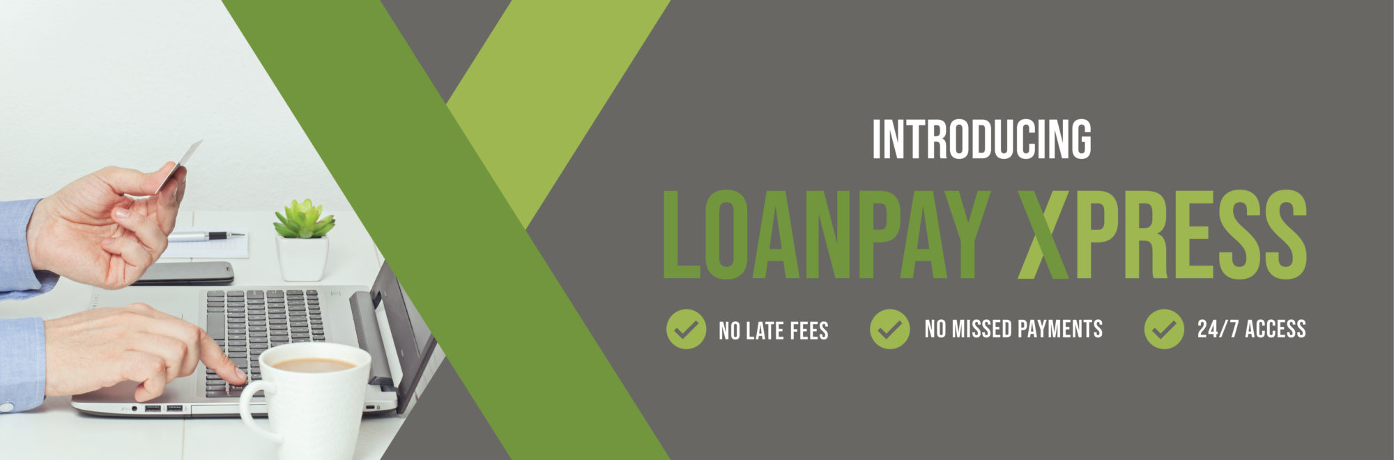 Introducting Loan Pay Xpress with no late fees, no missed payments and 24/7 access