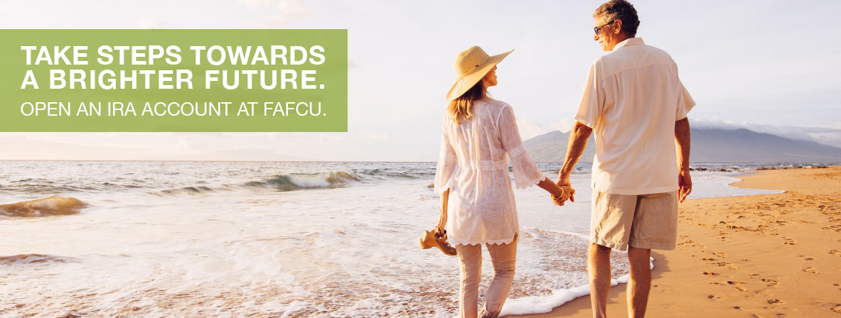 Take steps towards a brighter future. open an IRA account at fafcu.