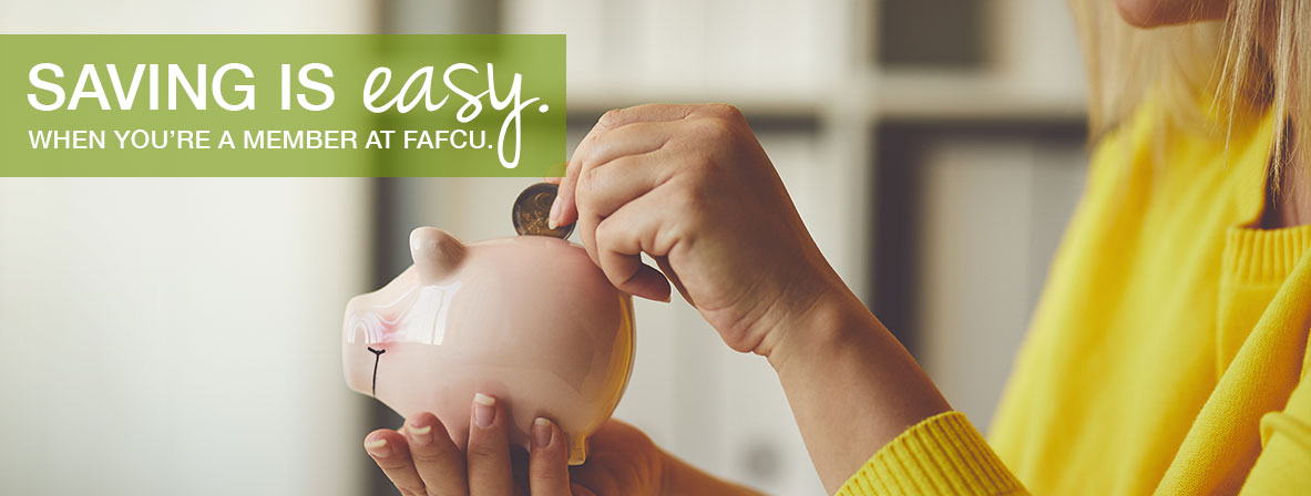 saving is easy when you're a member at FAFCU
