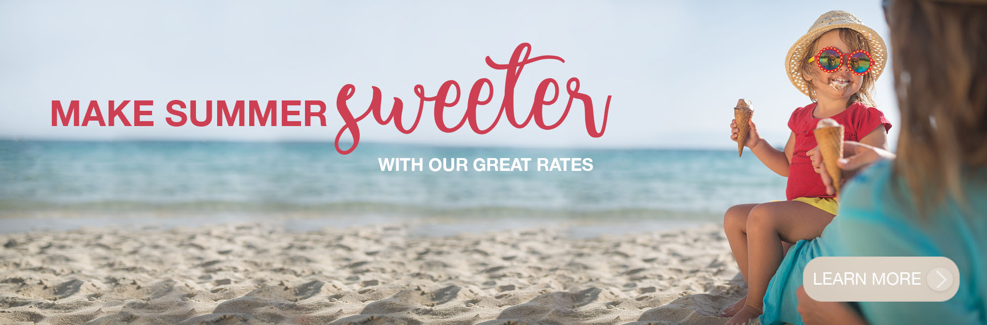 Make summer sweeter with our great rates