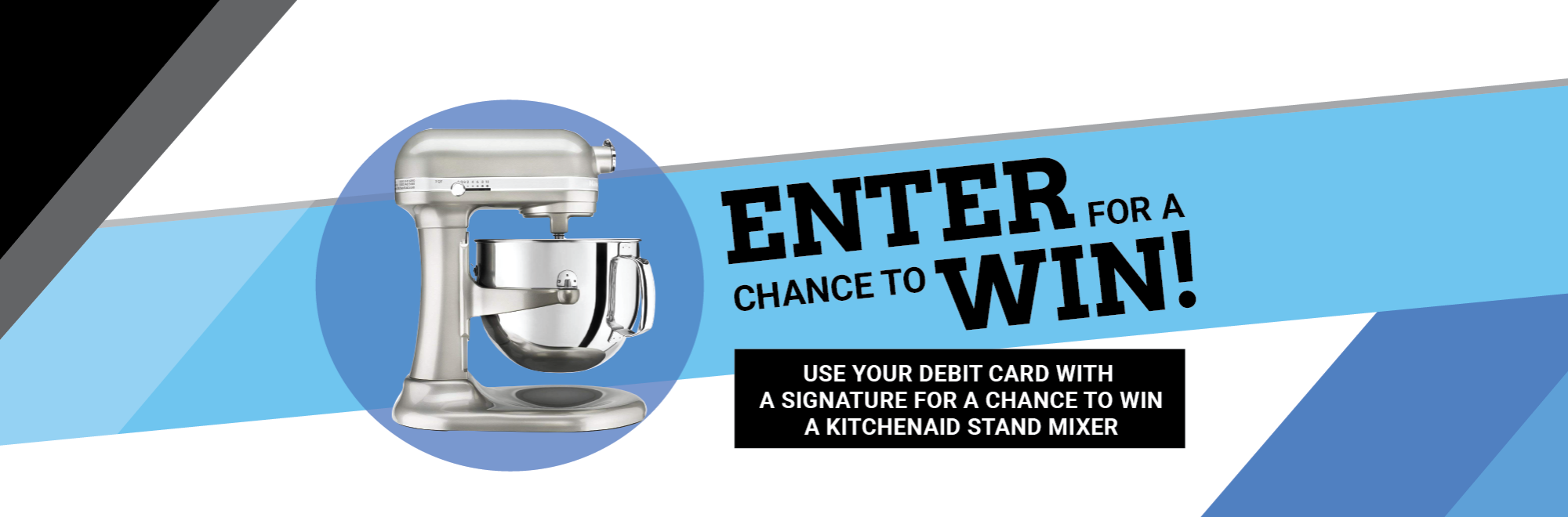 Enter to win a kitchenaid stand mixer when you use your debit card!