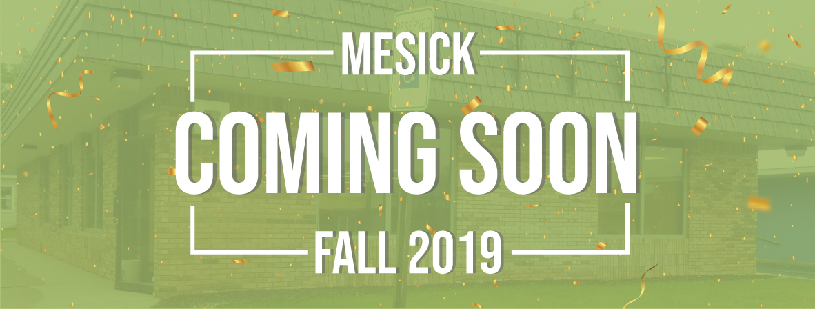 We will be opening a mesick branch in fall 2019.
